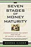 Kinder, George: Seven Stages of Money Maturity: Understanding the Spirit and Value of Money in Your Life