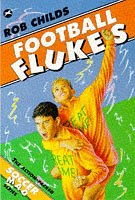 Football Flukes (Soccer Mad) by Rob Childs