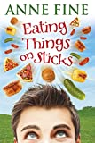 Fine, Anne: Eating Things on Sticks