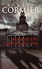 Beyond the Chocolate War by Robert Cormier