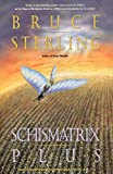 Sterling, Bruce: Schismatrix Plus (Complete Shapers-Mechanists Universe)