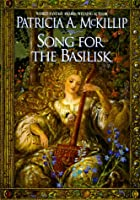 Song for the basilisk by Patricia A.…