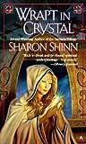 Shinn, Sharon: Wrapt in Crystal