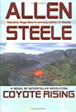 Steele, Allen M.: Coyote Rising: A Novel of Interstellar Revolution