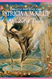 Patricia A. McKillip: Alphabet Of Thorn