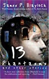 BLAYLOCK, JAMES R.: Thirteen Phantasms And Other Stories