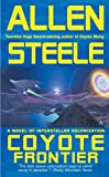 Steele, Allen: Coyote Frontier: A Novel Of Interstellar Exploration