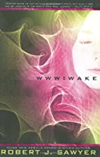 WWW: Wake by Robert J. Sawyer