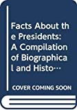 Kane, Joseph Nathan: Facts About the Presidents: A Compilation of Biographical and Historical Data