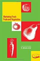 Marketing Fresh Fruits and Vegetables by R.…
