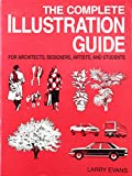 Evans, Larry: The Complete Illustration Guide: For Architects, Designers, Artists, and Students