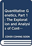 Hill, William: Quantitative Genetics, Part 1: The Exploration and Analysis of Continuous Variation