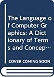 Vince, John: The Language of Computer Graphics: A Dictionary of Terms and Concepts