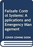 Warwick, Kevin: Failsafe Control Systems: Applications and Emergency Management