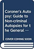 Knight, Bernard: Coroner's Autopsy: Guide to Non-criminal Autopsies for the General Pathologist