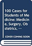 Gordon, David: 100 Cases for Students of Medicine: Medicine, Surgery, Obstetrics, and Gynaecology