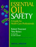 Tisserand, Robert: Essential Oil Safety Guide: A Guide for Healthcare Professionals