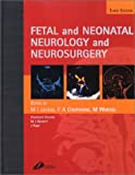 Levene, Malcolm I.: Fetal and Neonatal Neurology and Neurosurgery