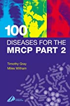 100 Diseases for the MRCP Part 2 by Timothy…