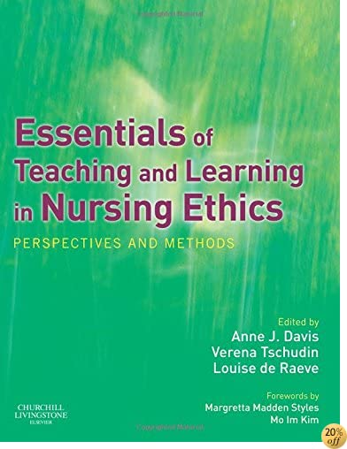 Essentials of Teaching and Learning in Nursing Ethics: Perspectives and Methods, 1e