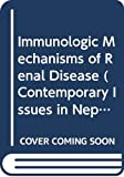 Wilson, Curtis B.: Immunologic Mechanisms of Renal Disease (Contemporary Issues in Nephrology Series)