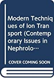 Brenner, Barry M.: Modern Techniques of Ion Transport (Contemporary Issues in Nephrology)