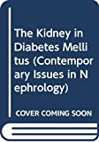 Brenner, Barry M.: The Kidney in Diabetes Mellitus (Contemporary Issues in Nephrology)