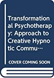 Phillips, Arthur: Transformational Psychotherapy: An Approach to Creative Hypnotic Communication