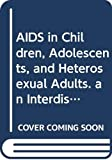 American Academy of Pediatrics: AIDS in Children, Adolescents & Heterosexual Adults: An Interdisciplinary Approach to Prevention