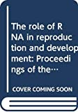 American Association for the Advancement of Science: The role of RNA in reproduction and development: Proceedings of the A.A.A.S. symposium, December 28-30, 1972