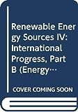 International Symposium-Workshop on Renewable Energy Sources: Renewable Energy Sources IV: International Progress, Part B (Energy Research, 4a-4b)