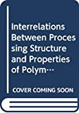 Seferis, James C.: Interrelations Between Processing Structure and Properties of Polymeric Materials