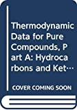 Smith, B.: Thermodynamic Data for Pure Compounds, Part A: Hydrocarbons and Ketones (Physical Sciences Data)