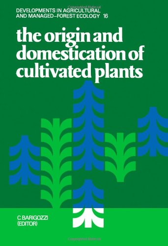 the-origin-and-domestication-of-cultivated-plants-developments-in-agricultural-and-managed-forest-ecology