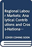 Fischer, Manfred M.: Regional Labour Markets: Analytical Contributions and Cross-National Comparisons