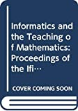 Johnson, David: Informatics and the Teaching of Mathematics: Proceedings of the Ifip Tc 3/Wg 3.1 Working Conference on Informatics and the Teaching of Mathematics S
