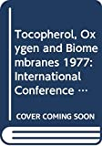 Hayaishi, Osamu: Tocopherol, Oxygen, and Biomembranes: Proceedings of the International Symposium on Tocopherol, Oxygen, and Biomembranes, Held at Lake Yamanaka, Japan, September 2/3, 1977, a Naito Foundation Symposium