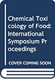 Paoletti, Rodolfo: Chemical Toxicology of Food: Proceedings of the International Symposium on Chemical Toxicology of Food, Milan, June 8-10, 1978