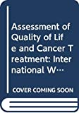 World Health Organization: Assessment of Quality of Life and Cancer Treatment: Proceedings of the International Workshop on Quality of Life Assessment and Cancer Treatment, Milan, 11-13 December 1985