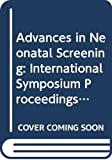 Texas: Advances in Neonatal Screening: Proceedings of the 6th International Neonatal Screening Symposium, Austin, Texas, 16-19 November 1986 and the 5th National Neonatal Screening Symposium, Austin, Texas, 20 November 1986
