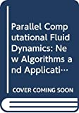 Parallel Cfd '94 Conference (1994  Kyoto, Japan): Parallel Computational Fluid Dynamics: New Algorithms and Applications  Proceedings of the Parallel Cfd '94 Conference, Kyoto, Japan, 16-19 May, 1994