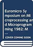Euromicro: Microsystems: Architecture, Integration, and Use  Eighth EUROMICRO Symposium on Microprocessing and Microprogramming, Antwerp, December 9-10, 1982