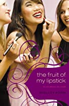 The Fruit of My Lipstick by Shelley Adina