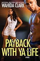 Payback With Ya Life by Wahida Clark