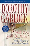 Garlock, Dorothy: Will You Still Be Mine?: Includes With Heart and After the Parade