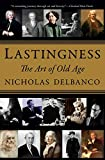 Delbanco, Nicholas: Lastingness: The Art of Old Age