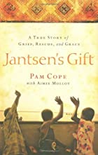 Jantsen's Gift: A True Story of Grief,…