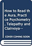 Butler, William: How to Read the Aura and Practice Psychometry, Telepathy & Clairvoyance