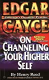 Reed, Henry: Edgar Cayce on Channeling Your Higher Self