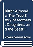 Olsen, Gregg: Bitter Almonds : The True Story of Mothers, Daughters and the Seattle Cyanide Murders